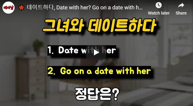 데이트하다, Date with her? Go on a date with her? 과연 정답은?